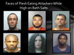 faces of flesh eating attackers while high on bath salts