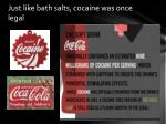 just like bath salts cocaine was once legal