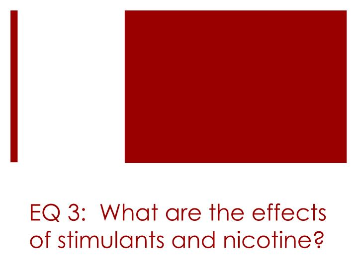 eq 3 what are the effects of stimulants and nicotine n.