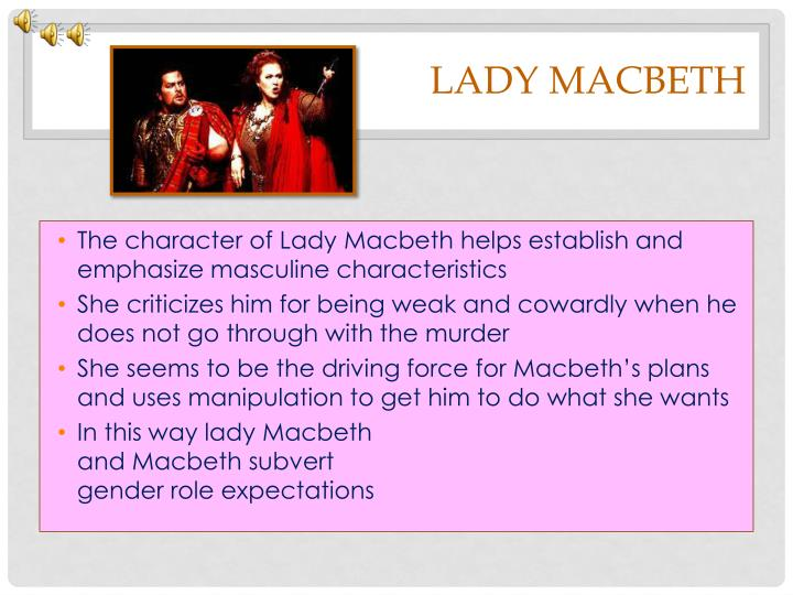 the characteristics of lady macbeth What are some character traits of macbeth in the beginning of the play and what are some traits of lady macbeth please and thank you =.