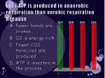less atp is produced in anaerobic respiration than aerobic respiration because