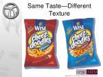 same taste different texture