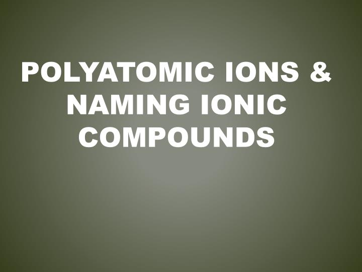 Polyatomic ions naming ionic compounds