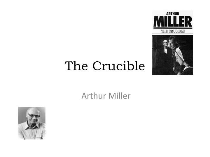 an evaluation of the crucible a play by arthur miller The crucible: a unit plan second edition based on the play by arthur miller written by mary b collins 1 writing evaluation form 71 vocabulary review activities 64.