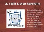 2 i will listen carefully