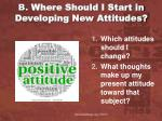 b where should i start in developing new attitudes