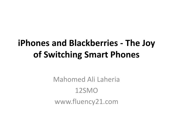 iphones and blackberries the joy of switching smart phones n.