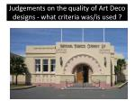 j udgements on the quality of art deco designs what criteria was is used
