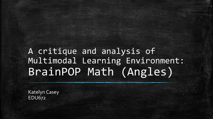 a critique and analysis of multimodal learning environment brainpop math angles n.