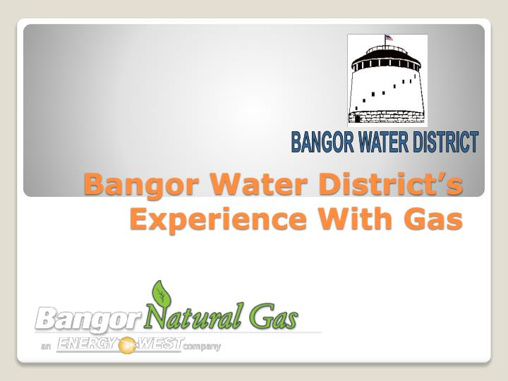 bangor water district s experience with gas n.