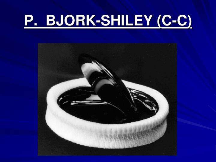 P.  BJORK-SHILEY (C-C)