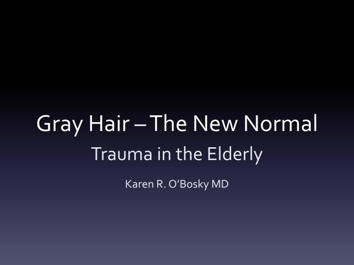 gray hair the new normal n.