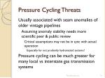 pressure cycling threats