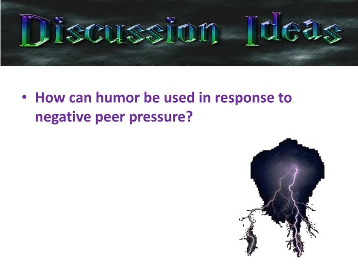 How can humor be used in response to negative peer pressure?