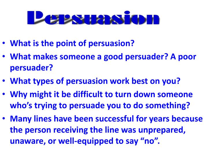 What is the point of persuasion?