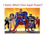 i t each what s your super power