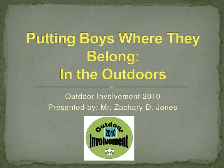 putting boys where they belong in the outdoors n.