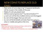 new coins to replace old ones