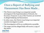 once a report of bullying and harassment has been made1