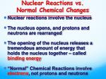 nuclear reactions vs normal chemical changes