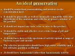 an ideal preservative