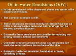 oil in water emulsions o w