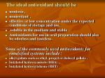 the ideal antioxidant should be