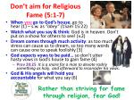don t aim for religious fame 5 1 7