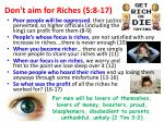 don t aim for riches 5 8 17