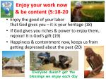 enjoy your work now be content 5 18 20