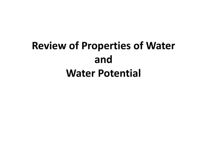review of properties of water and water potential n.