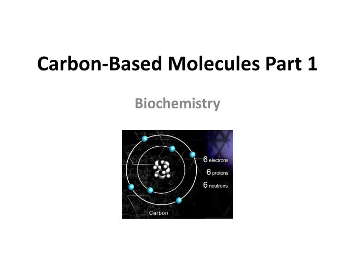 carbon based molecules part 1 n.