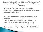 measuring q or h in changes of states