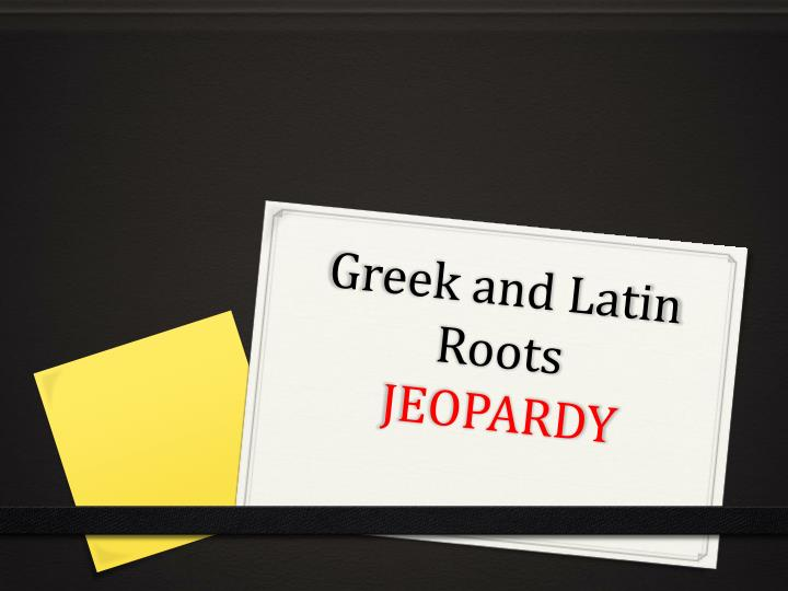 greek and latin roots jeopardy n.