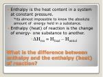 what is the difference between enthalpy and the enthalpy heat of reaction