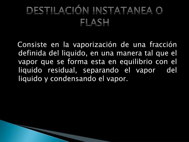 DESTILACIÓN INSTATANEA O FLASH