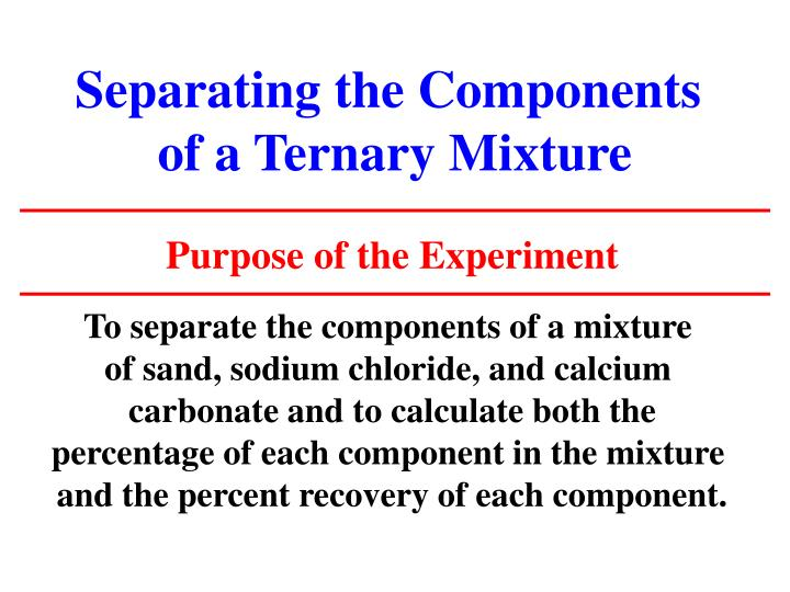 separation of the components of a mixture Topic: separation of components of mixture mixtures come in many forms and phases most of them can be separated, and the kind of separation method depends on the kind of mixture it is.