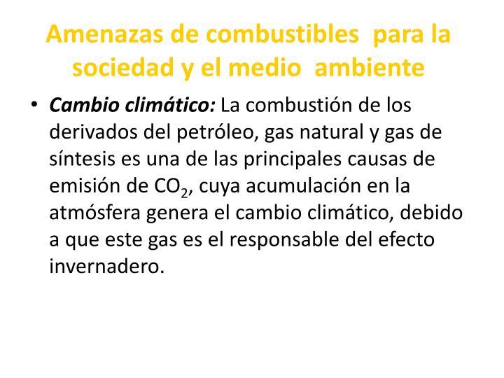 Amenazas de combustibles  para la sociedad y el medio  ambiente