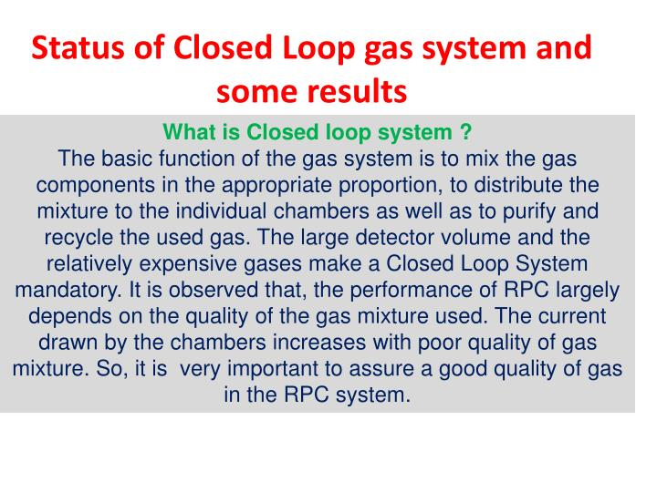 Status of closed loop gas system and some results