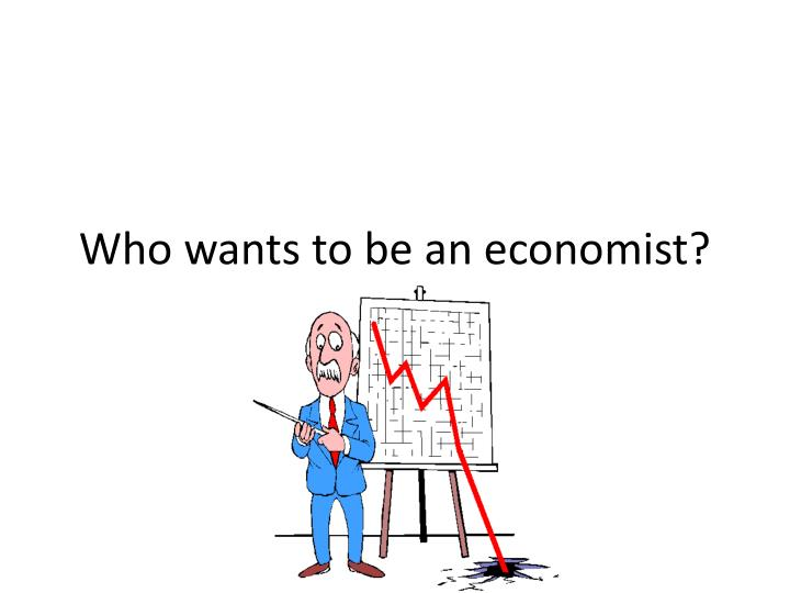 who wants to be an economist n.