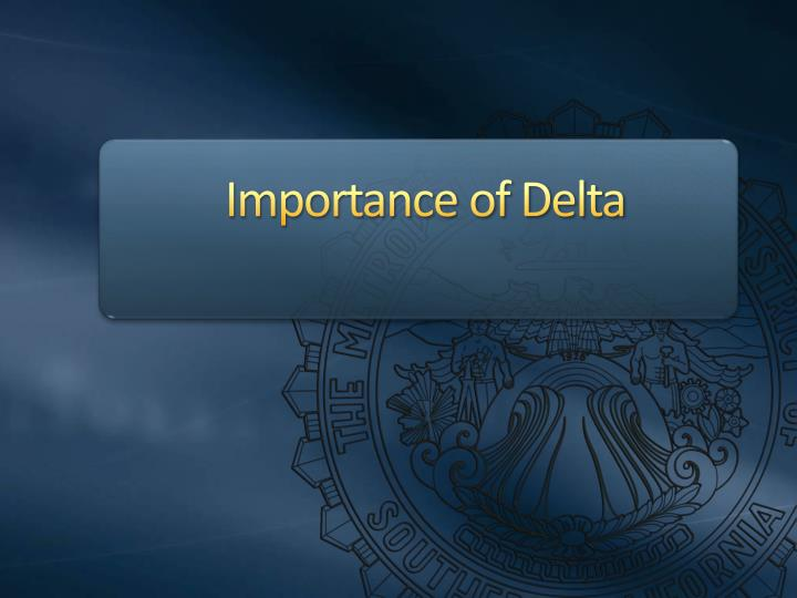 Importance of Delta