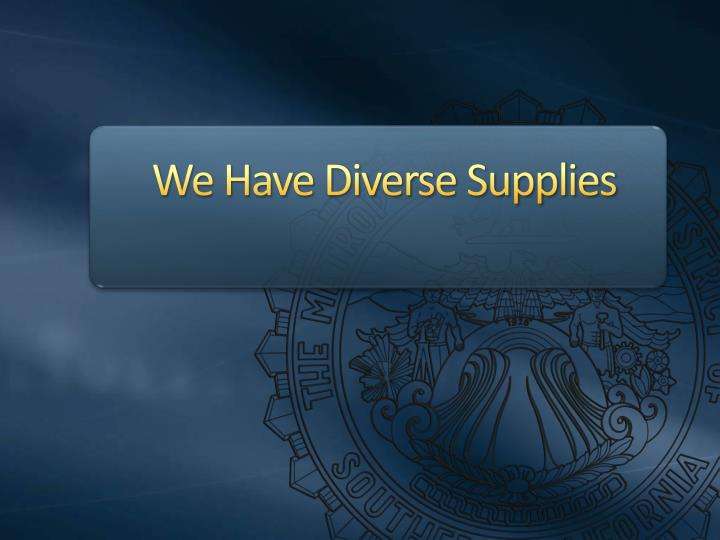 We Have Diverse Supplies
