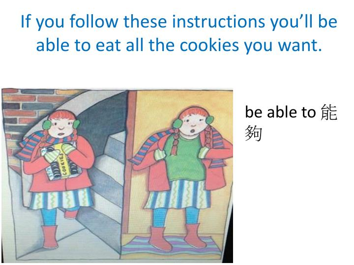 If you follow these instructions you'll be able to eat all the cookies you want.