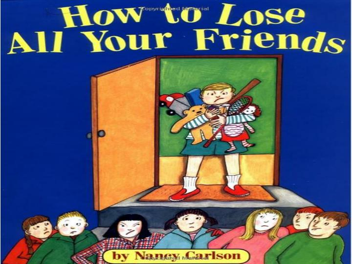 If you don t want to have any friends follow these simple instructions