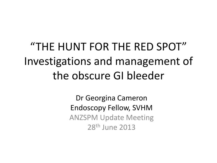 the hunt for the red spot investigations and management of the obscure gi bleeder n.