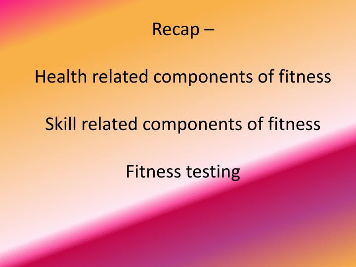 recap health related components of fitness skill related components of fitness fitness testing n.