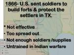 1866 u s sent soldiers to build forts protect the settlers in tx