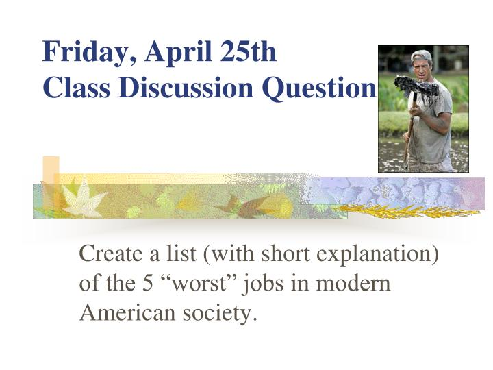 Friday april 25th class discussion question