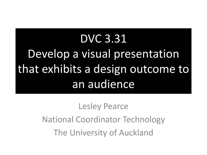 dvc 3 31 develop a visual presentation that exhibits a design outcome to an audience n.