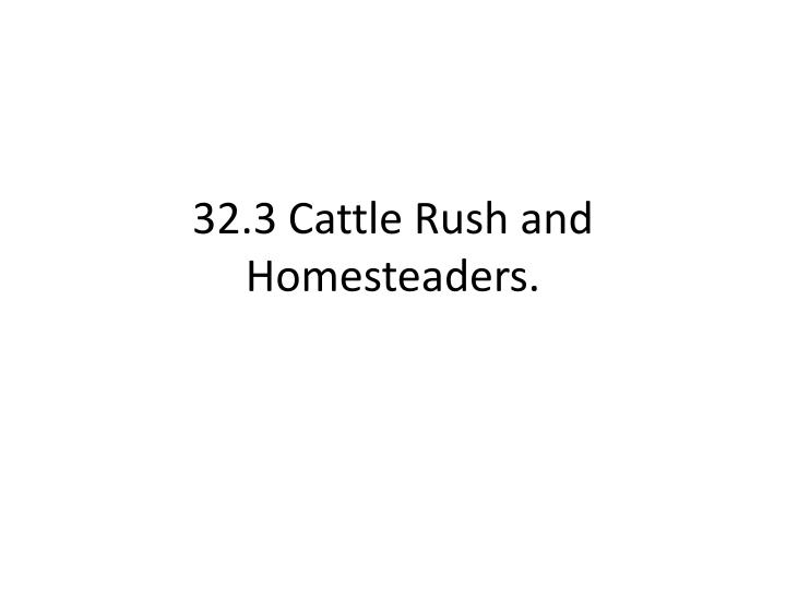32 3 cattle rush and homesteaders